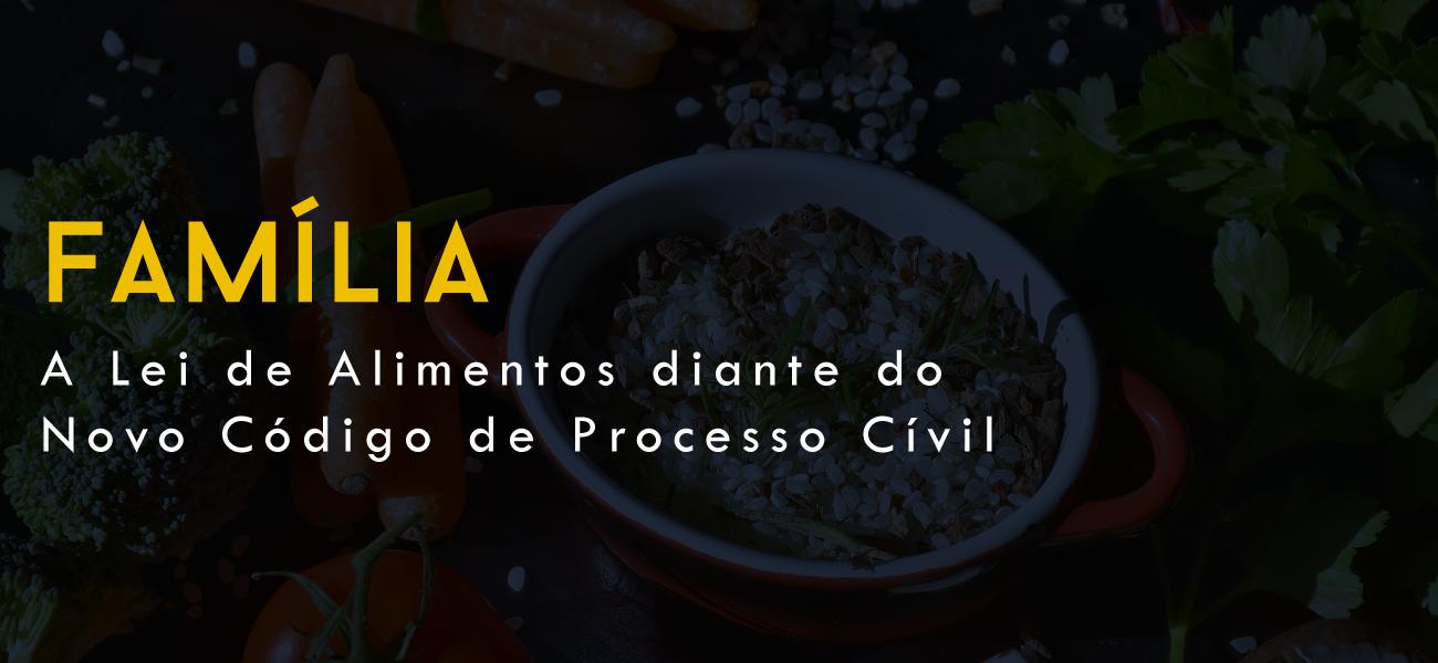 A Lei de Alimentos diante do Novo Código de Processo Civil