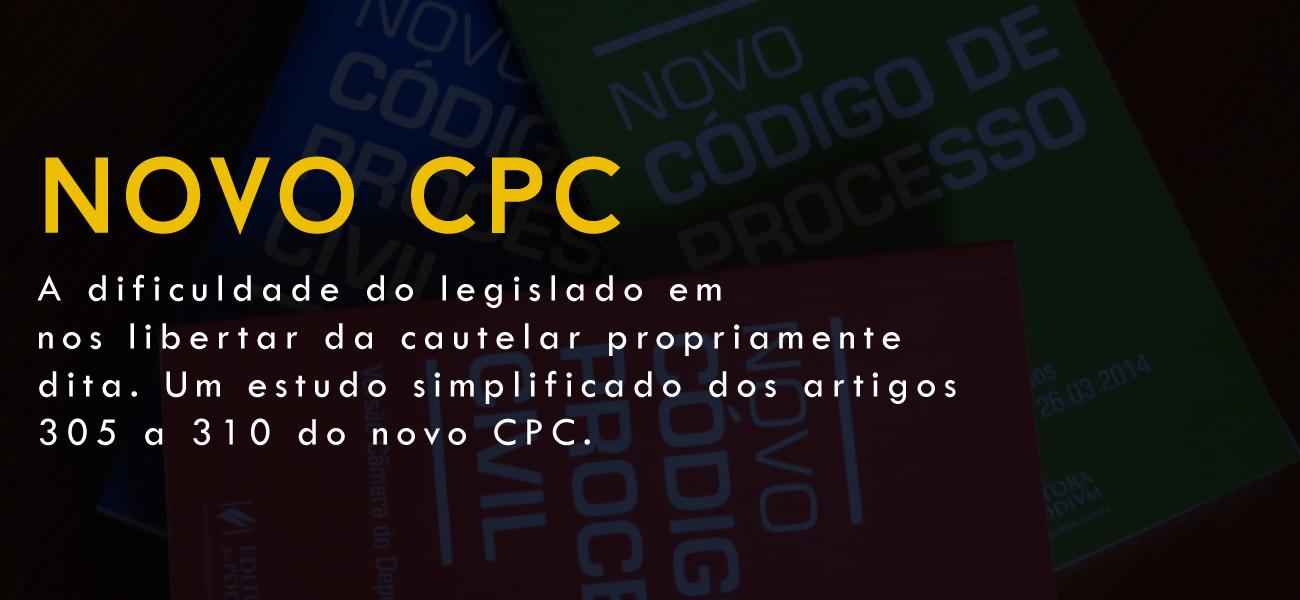 A dificuldade do legislador em nos libertar da cautelar propriamente dita. Um estudo simplificado dos artigos 305 a 310 do novo CPC.