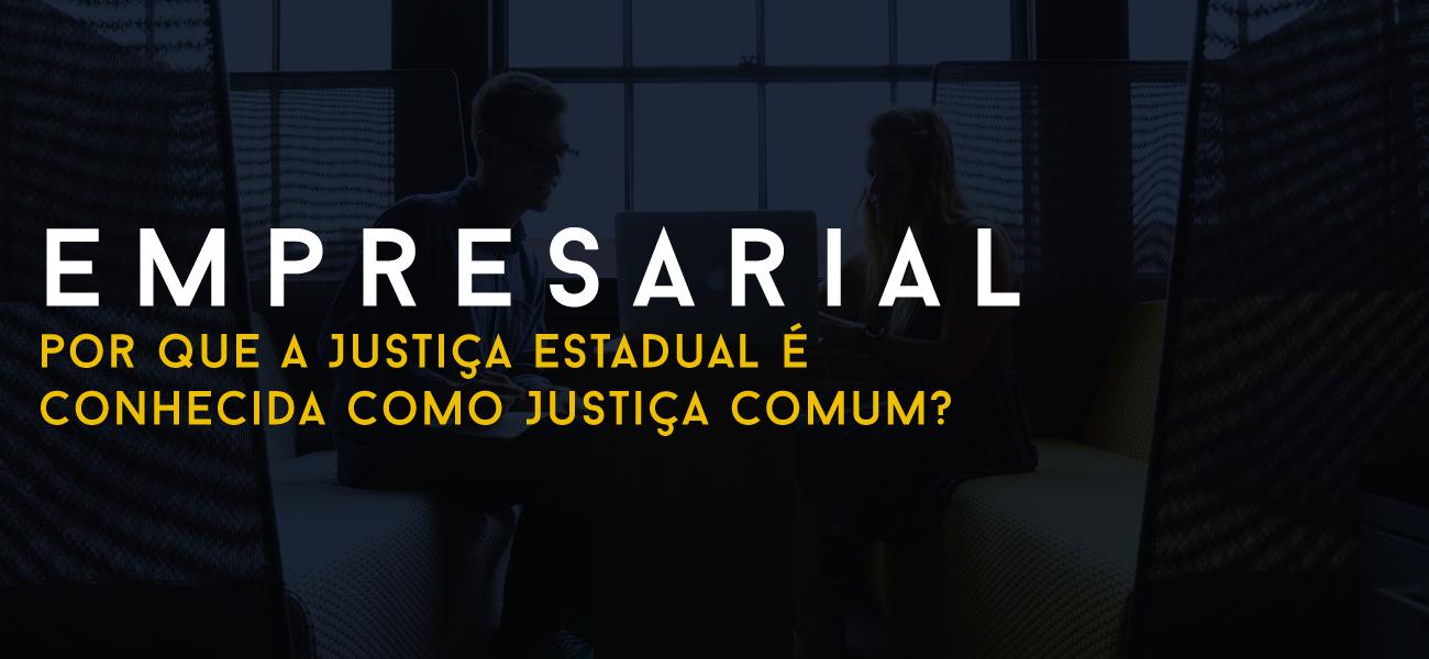 Por que a Justiça Estadual é conhecida como Justiça Comum?